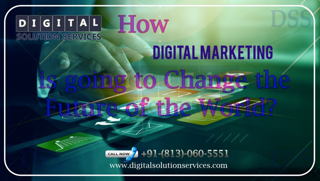 How Digital Marketing is going to Change the Future of the World?